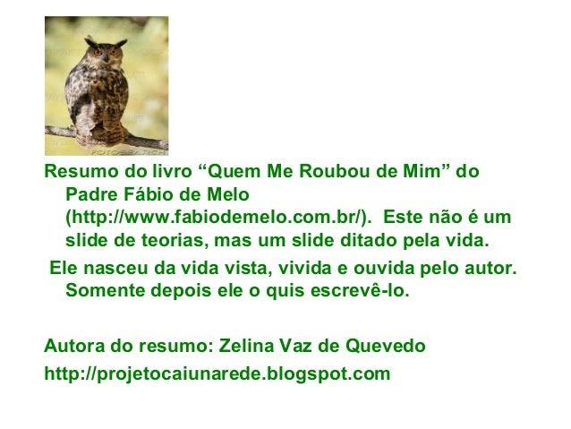"""Resumo do livro """"Quem Me Roubou de Mim"""" do  Padre Fábio de Melo  (http://www.fabiodemelo.com.br/). Este não é um  slide de..."""
