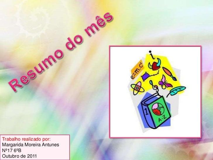 Trabalho realizado por:Margarida Moreira AntunesNº17 6ºBOutubro de 2011