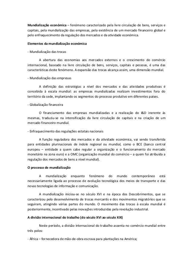 Mundialização económica – fenómeno caracterizado pela livre circulação de bens, serviços e capitais, pela mundialização da...