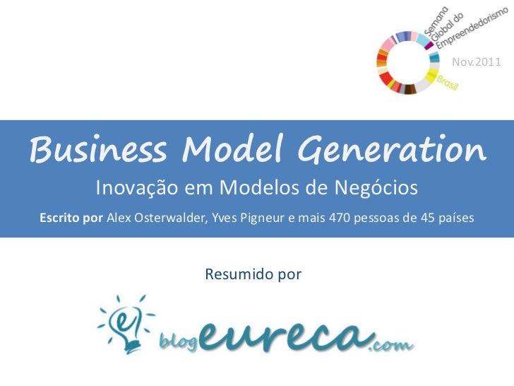 Nov.2011Business Model Generation         Inovação em Modelos de NegóciosEscrito por Alex Osterwalder, Yves Pigneur e mais...
