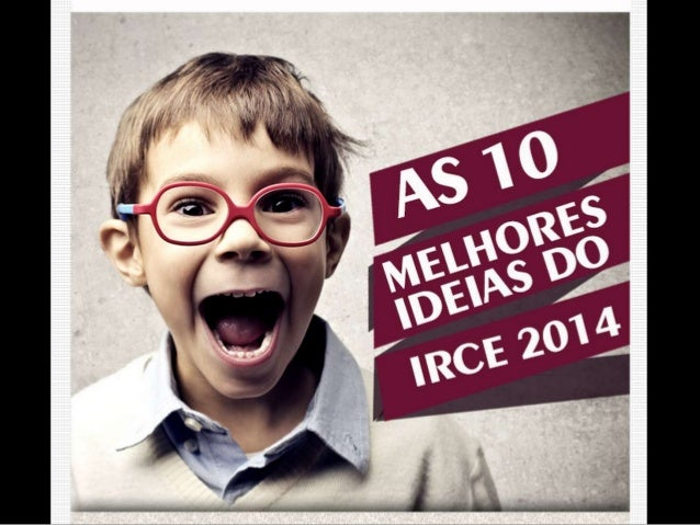 As 10 Melhores Idéias do IRCE 2014.
