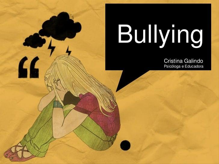 Bullying    Cristina Galindo    Psicóloga e Educadora