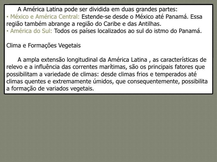 A América Latina pode ser dividida em duas grandes partes:<br /><ul><li>México e América Central: Estende-se desde o ...