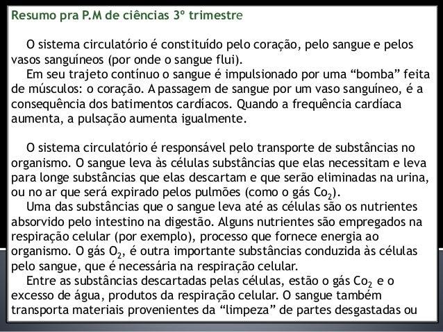 Resumo pra P.M de ciências 3º trimestre O sistema circulatório é constituído pelo coração, pelo sangue e pelos vasos sangu...