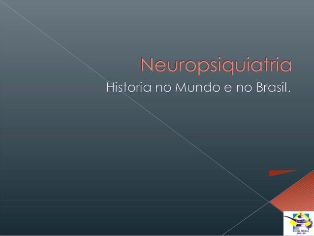   A Psiquiatria no Brasil surge, com a chegada da Família Real ao Brasil, com o objetivo de colocar ordem na urbanização ...