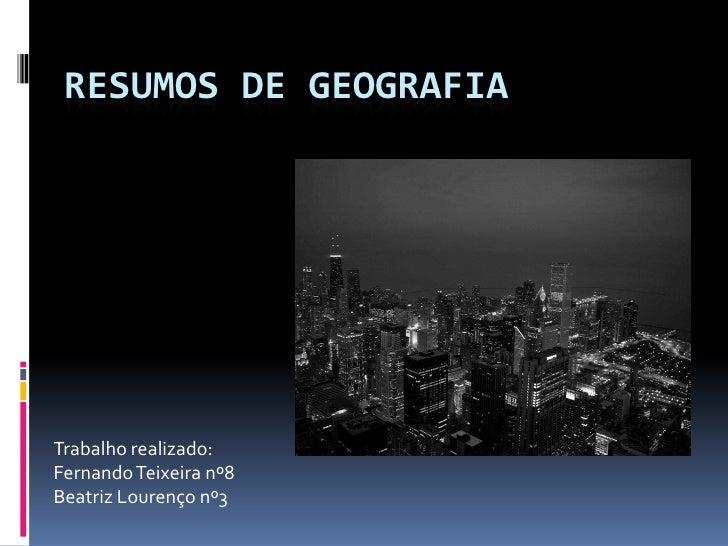 Resumos de Geografia<br />Trabalho realizado:<br />Fernando Teixeira nº8<br />Beatriz Lourenço nº3<br />