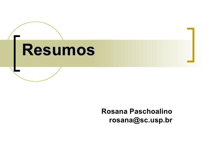 Resumos Rosana Paschoalino [email_address]