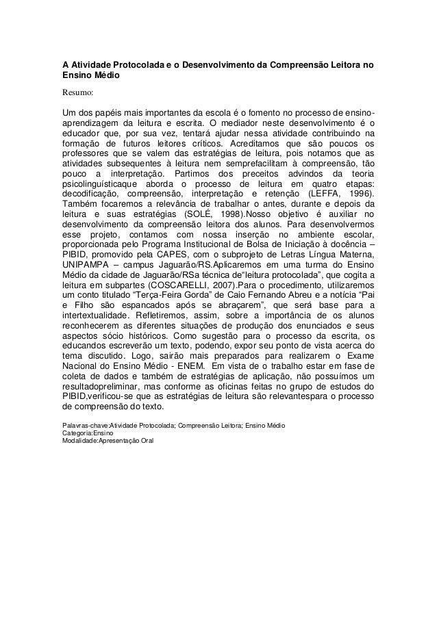 A Atividade Protocolada e o Desenvolvimento da Compreensão Leitora noEnsino MédioResumo:Um dos papéis mais importantes da ...