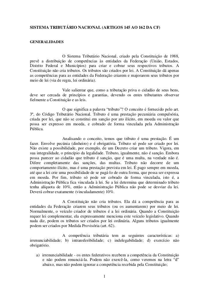 SISTEMA TRIBUTÁRIO NACIONAL (ARTIGOS 145 AO 162 DA CF)GENERALIDADES                    O Sistema Tributário Nacional, cria...