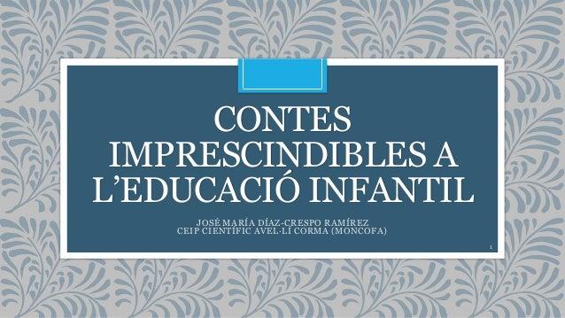 CONTES IMPRESCINDIBLES A L'EDUCACIÓ INFANTIL JOSÉ MARÍA DÍAZ-CRESPO RAMÍREZ CEIP CIENTÍFIC AVEL·LÍ CORMA (MONCOFA) 1