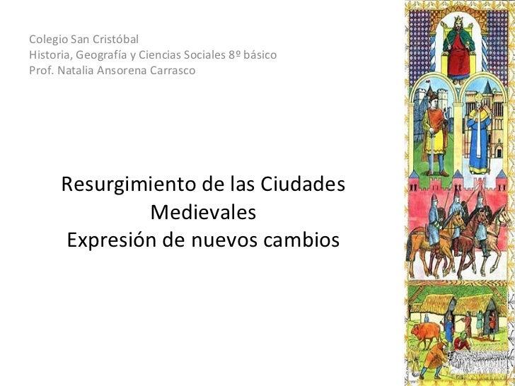 Resurgimiento de las Ciudades Medievales Expresión de nuevos cambios Colegio San Cristóbal Historia, Geografía y Ciencias ...