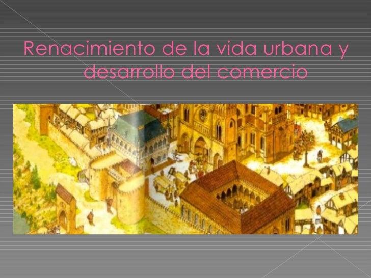 Renacimiento de la vida urbana y desarrollo del comercio