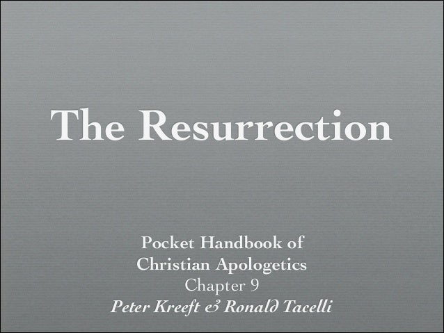 The Resurrection Pocket Handbook of	  Christian Apologetics	  Chapter 9	  Peter Kreeft & Ronald Tacelli