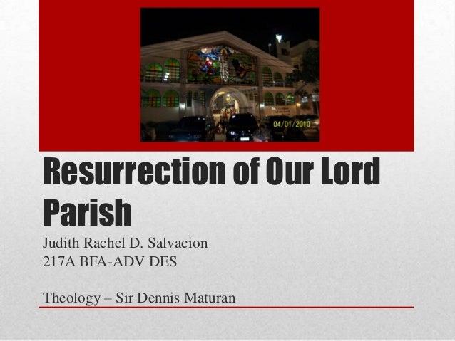 Resurrection of Our LordParishJudith Rachel D. Salvacion217A BFA-ADV DESTheology – Sir Dennis Maturan