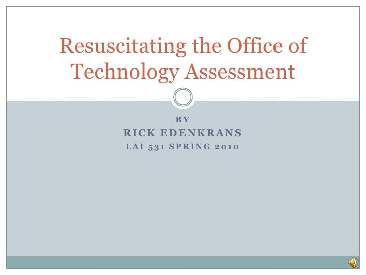 By<br />Rick edenkrans<br />Lai 531 spring 2010<br />Resuscitating the Office of Technology Assessment<br />