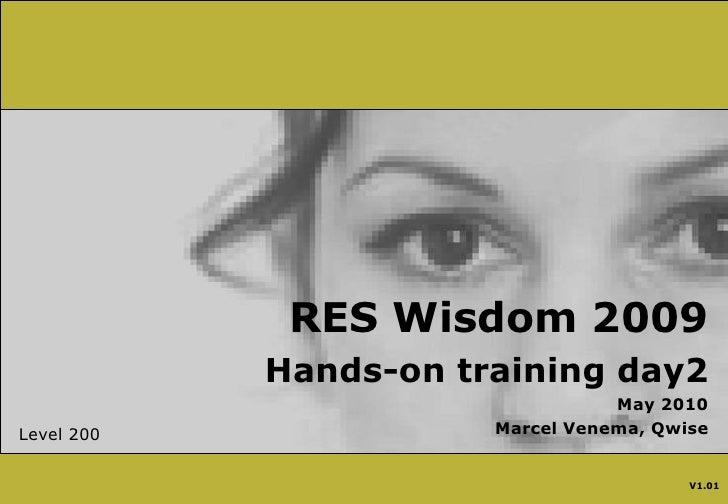 RES Wisdom 2009 training day2