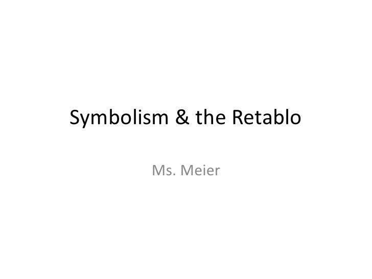 Symbolism & the Retablo        Ms. Meier