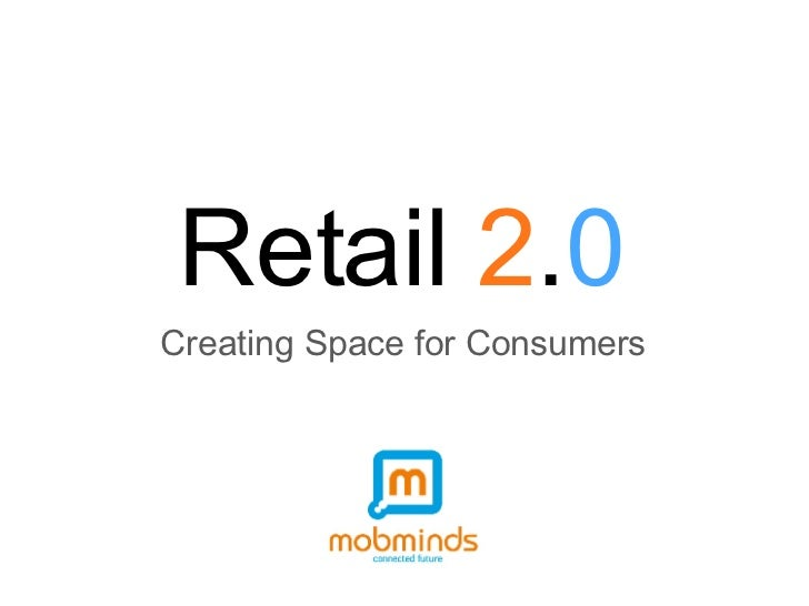 Retail  2 . 0 Creating Space for Consumers