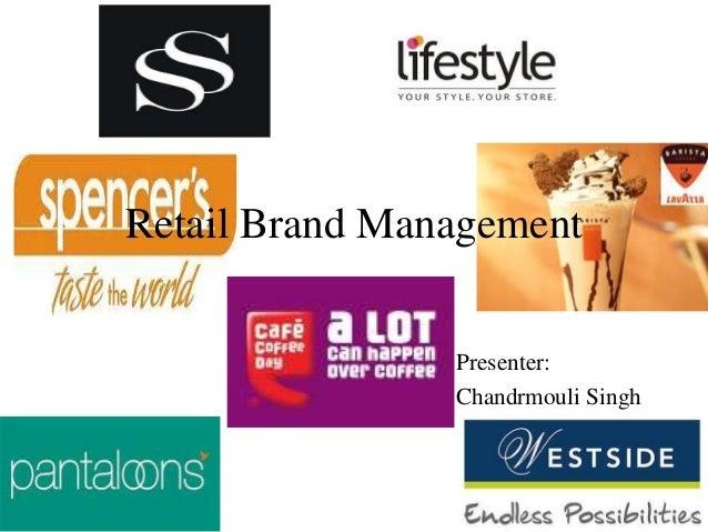Retail Brand Management Presenter: Chandrmouli Singh