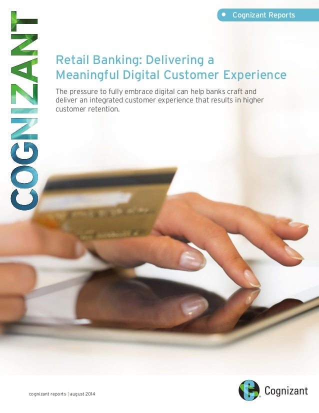 Retail Banking: Delivering a  Meaningful Digital Customer Experience  The pressure to fully embrace digital can help banks...