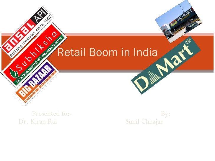 Presented to:- By: Dr. Kiran Rai   Sunil Chhajar  Retail Boom in India