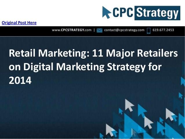 Retail Marketing: 11 Major Retailers on Digital Marketing Strategy for 2014 Original Post Here