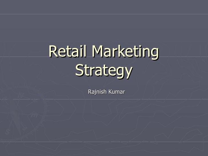 Retail Marketing Strategy retail  rajnish kumar itc