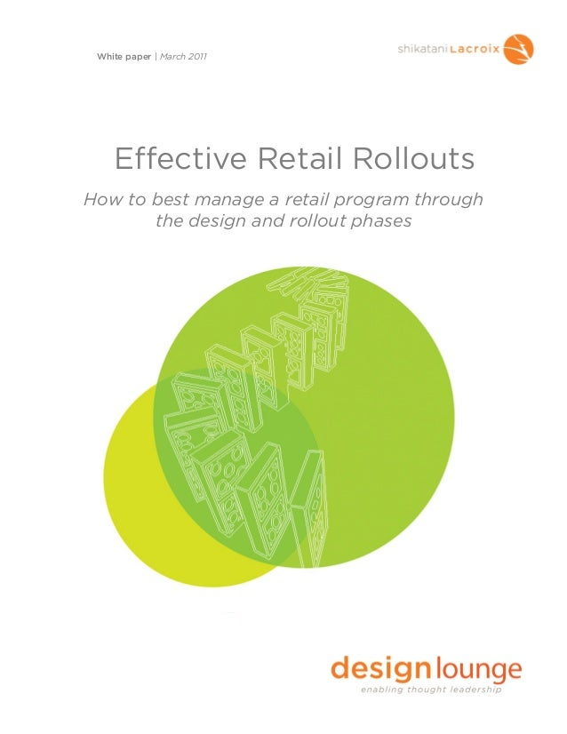 Effective Retail RolloutsHow to best manage a retail program throughthe design and rollout phasesWhite paper | March 2011