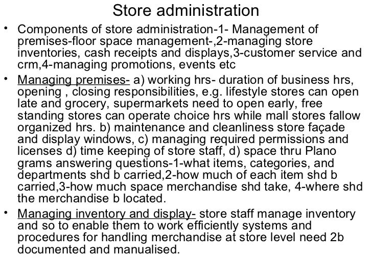 Store administration• Components of store administration-1- Management of  premises-floor space management-,2-managing sto...