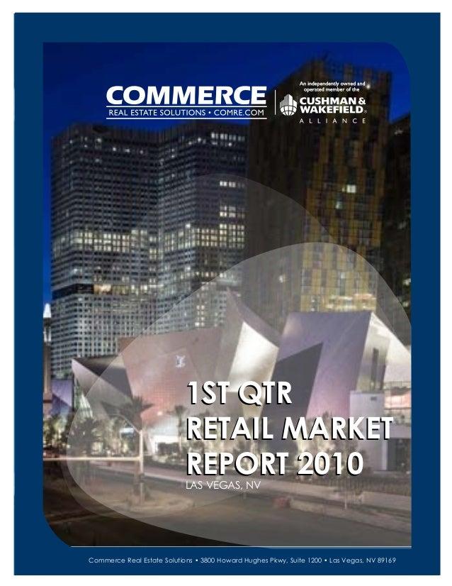1ST QTR RETAIL MARKET REPORT 2010LAS VEGAS, NV 1ST QTR RETAIL MARKET REPORT 2010 Commerce Real Estate Solutions • 3800 How...