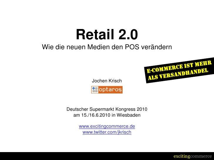 Retail 2.0 Wie die neuen Medien den POS verändern                     Jochen Krisch            Deutscher Supermarkt Kongre...