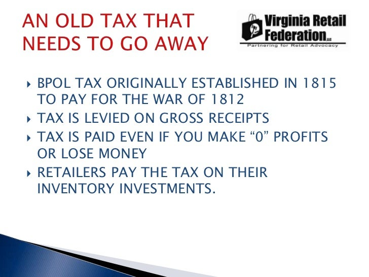 BPOL TAX ORIGINALLY ESTABLISHED IN 1815 TO PAY FOR THE WAR OF 1812<br />TAX IS LEVIED ON GROSS RECEIPTS<br />TAX IS PAID E...