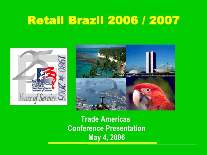 Retail Brazil 2006 / 2007 Trade Americas  Conference Presentation May 4, 2006