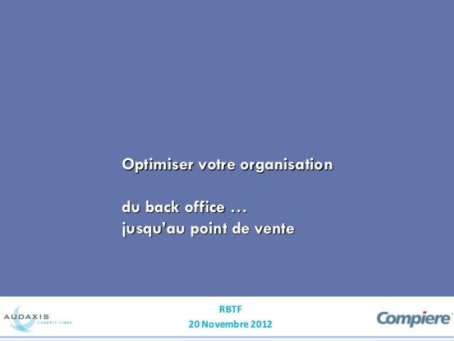 Optimiser votre organisationdu back office …jusqu'au point de vente              RBTF        20 Novembre 2012