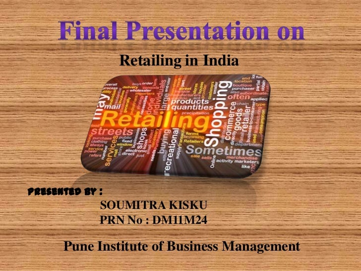 Retailing in IndiaPresented By :             SOUMITRA KISKU             PRN No : DM11M24      Pune Institute of Business M...