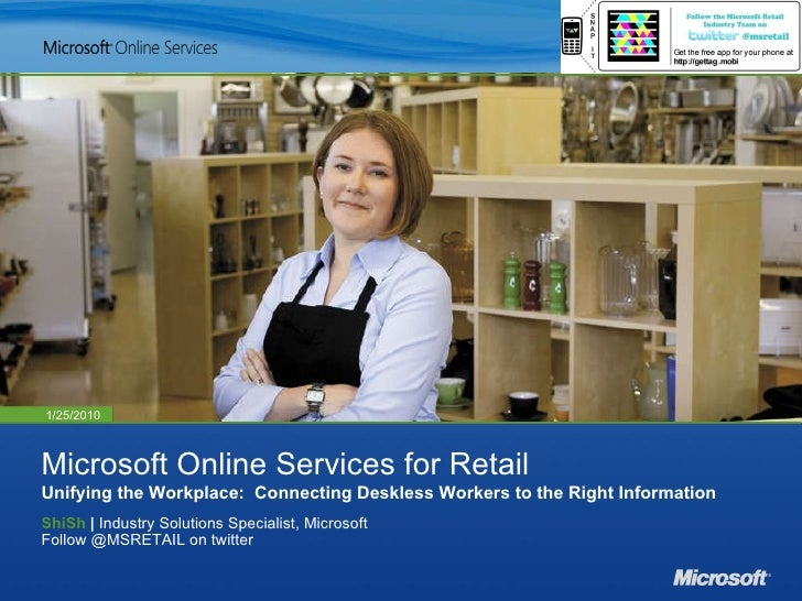 Microsoft Online Services for Retail Unifying the Workplace:  Connecting Deskless Workers to the Right Information ShiSh  ...