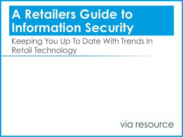 A Retailers Guide toInformation SecurityKeeping You Up To Date With Trends InRetail Technology
