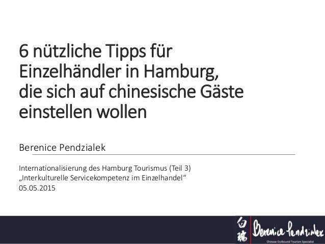 6 nützliche Tipps für Einzelhändler in Hamburg, die sich auf chinesische Gäste einstellen wollen Berenice Pendzialek Inter...
