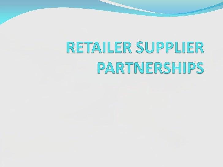 Retailer supplier partnerships final ppt