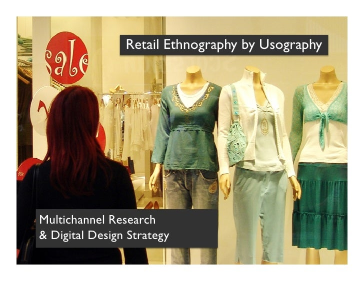 Retail Ethnography by Usography        Multichannel Research  & Digital Design Strategy