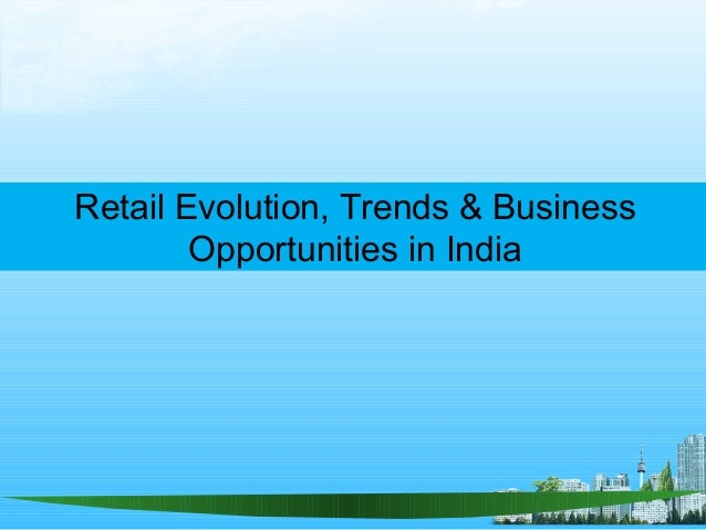 Retail Evolution, Trends & Business Opportunities in India