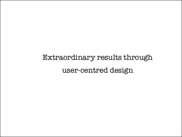 Extraordinary results through user-centred design