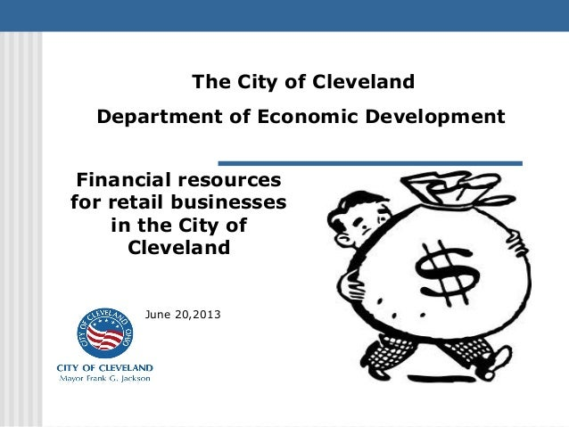 Financial resourcesfor retail businessesin the City ofClevelandJune 20,2013The City of ClevelandDepartment of Economic Dev...