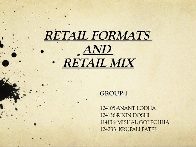RETAIL FORMATS AND RETAIL MIX GROUP-1 124105-ANANT LODHA 124136-RIKIN DOSHI 114136- MISHAL GOLECHHA 124233- KRUPALI PATEL