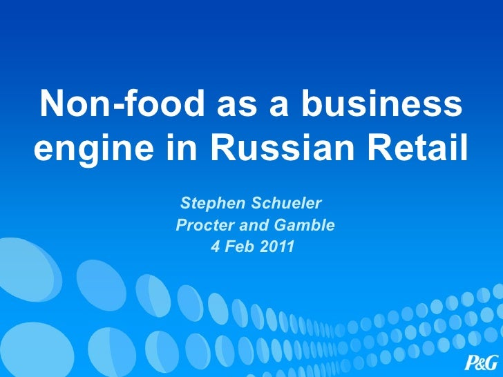 Non-food as a business engine in Russian Retail Stephen Schueler  Procter and Gamble 4 Feb 2011
