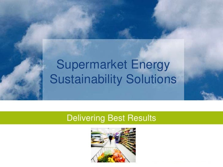 Supermarket Energy Sustainability Solutions<br />Delivering Best Results<br />