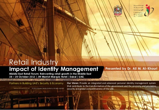 Retail Industry  Impact of Identity Management  Presented by Dr. Ali M. Al-Khouri  Middle East Retail Forum: Reinventing r...