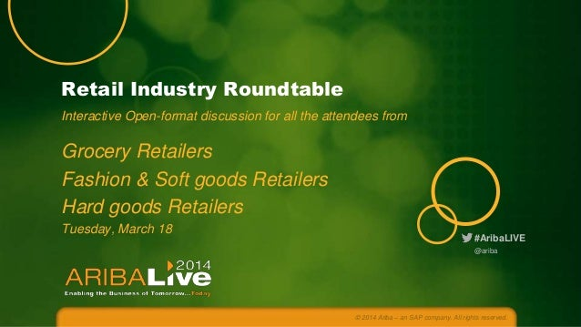 Retail Industry Roundtable Interactive Open-format discussion for all the attendees from  Grocery Retailers Fashion & Soft...