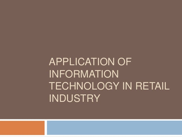 APPLICATION OF INFORMATION TECHNOLOGY IN RETAIL INDUSTRY