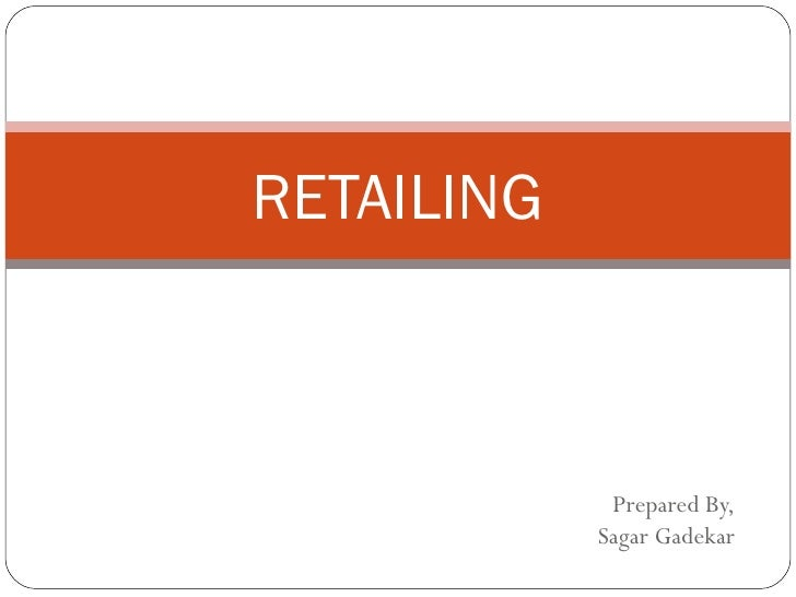 RETAILING             Prepared By,            Sagar Gadekar